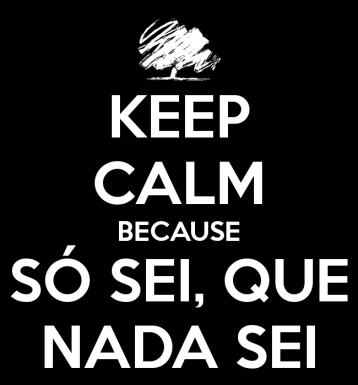 keep-calm-because-só-sei-que-nada-sei-2